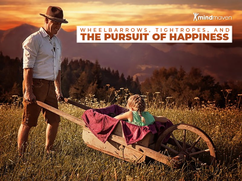 Wheelbarrows, Tightropes, and the Pursuit of Happiness: A Short Story About Finding Fulfillment in the Present