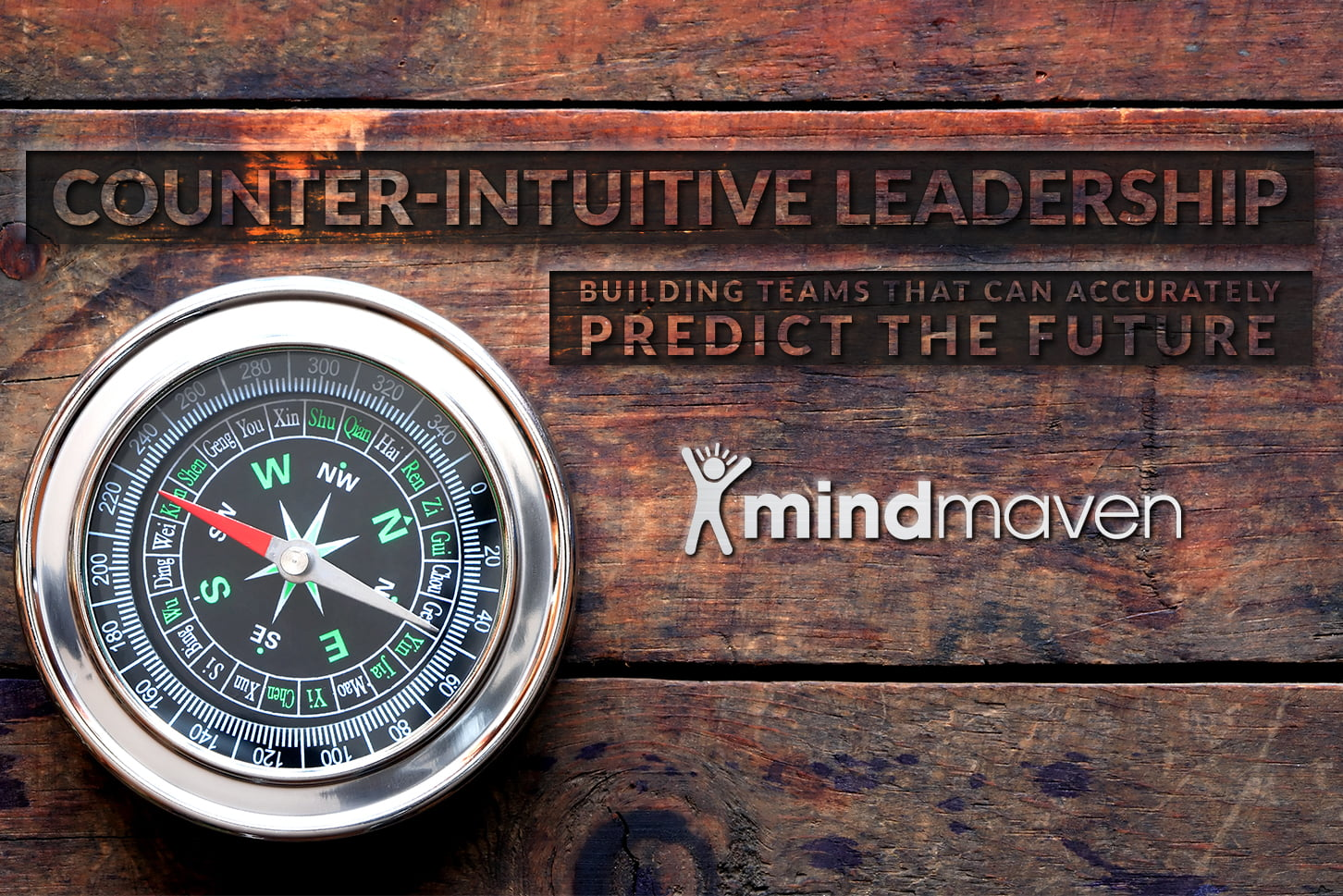 Counter-Intuitive Leadership: Building Teams That Can (Accurately) Predict the Future