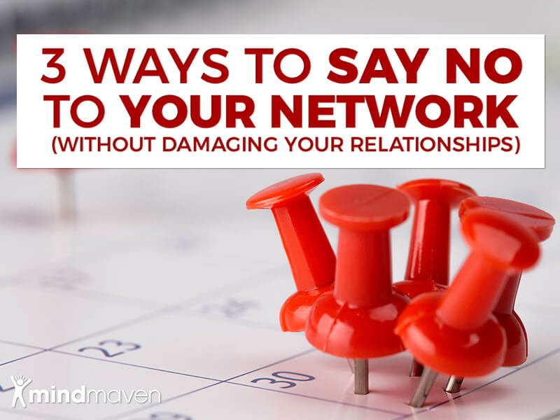 3 Ways to Say No to Your Network (Without Damaging Your Relationships)