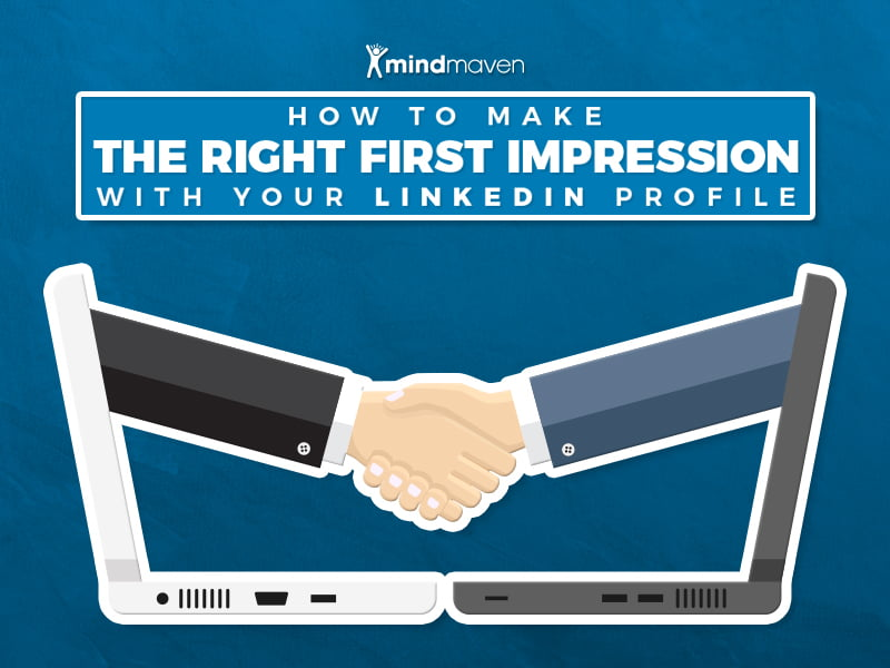 How to Make the Right First Impression with Your LinkedIn Profile