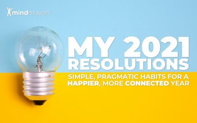 My 2021 Resolutions: Simple, Pragmatic Habits for a Happier, More Connected Year