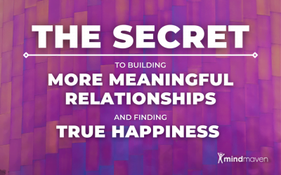 The Secret to Building More Meaningful Relationships and Finding True Happiness
