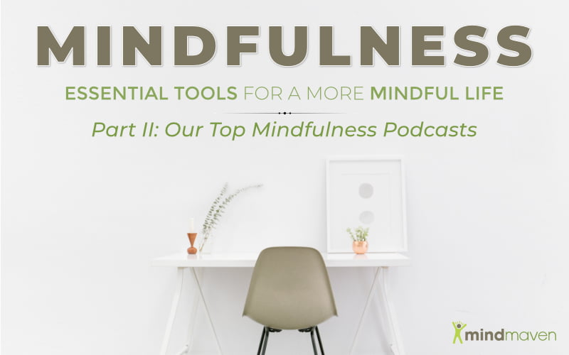 Essential Mindfulness Tools for a More Mindful Life, Part II: Our Top Podcasts
